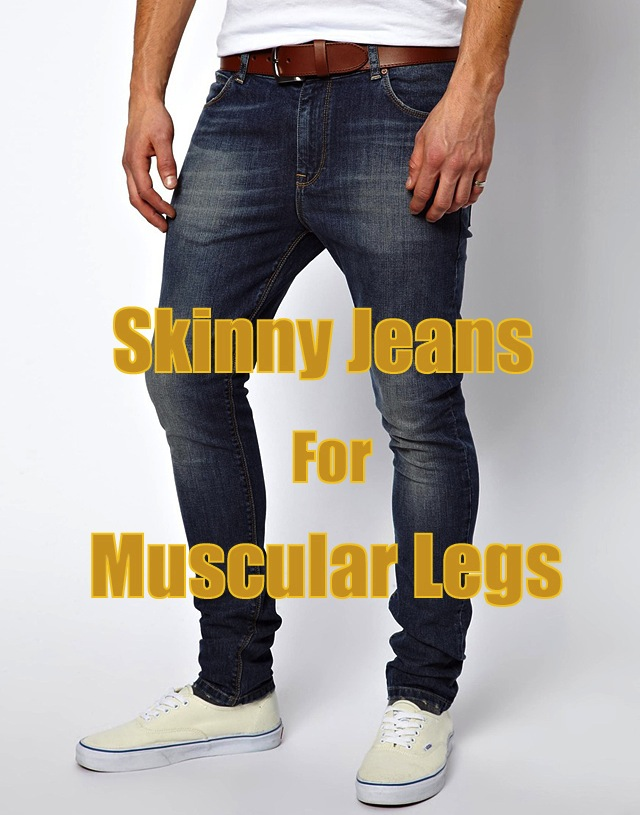 Skinny Jeans For Muscular Legs On Guys | The Jeans Blog